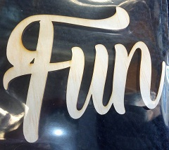 FUN  130 x 100mm  large word available in Wood,Acrylic or Chipbo