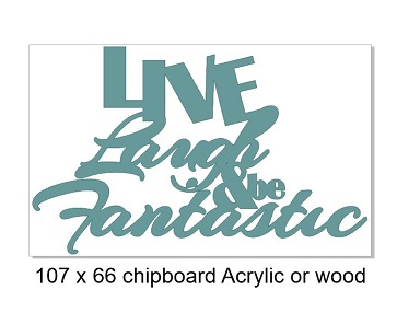 Live Laugh and be fantastic 107 x 66 mm  can be cut in Chipboard